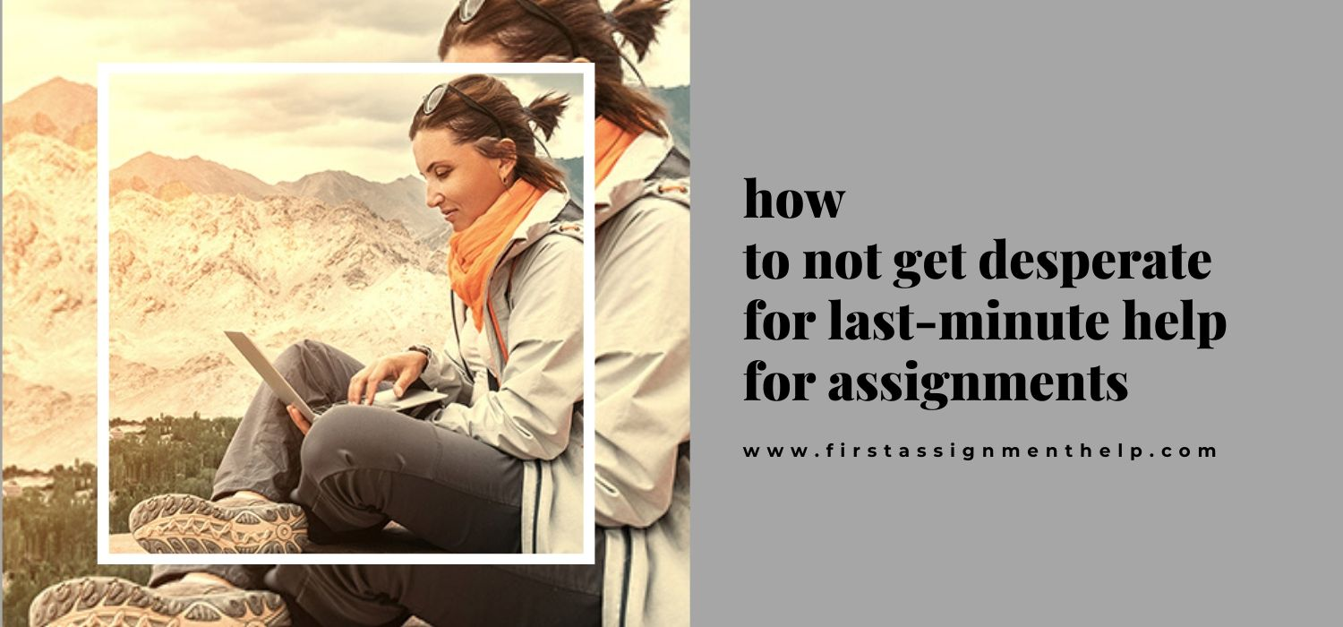 How to Not Get Desperate for Last-Minute Help for Assignments